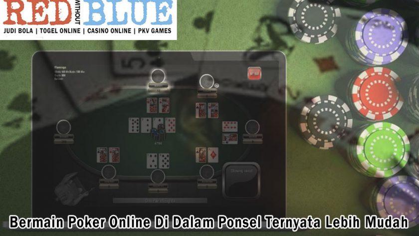 Poker Online Di Dalam Ponsel Ternyata Lebih Mudah - Redwithoutblue
